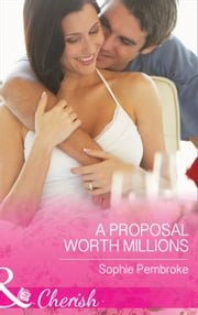 A Proposal Worth Millions (Mills & Boon Cherish) ebook by Sophie Pembroke
