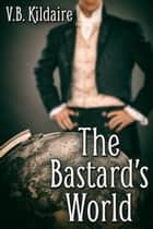 The Bastard's World ebook by V.B. Kildaire