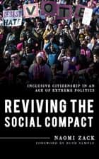 Reviving the Social Compact - Inclusive Citizenship in an Age of Extreme Politics ebook by Naomi Zack, Ruth Sample