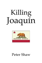 Killing Joaquin ebook by Peter Shaw