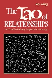 The Tao of Relationships - A Balancing of Man and Woman ebook by Ray Grigg