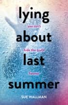 Lying About Last Summer ebook by Sue Wallman