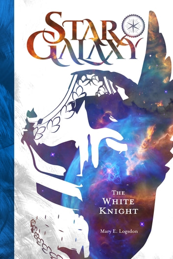 Star Galaxy: The White Knight ebook by Mary E. Logsdon