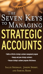 The Seven Keys to Managing Strategic Accounts ebook by Sallie Sherman,Joseph Sperry,Samuel Reese