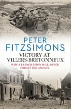 Victory at Villers-Bretonneux ebook by Peter FitzSimons