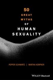 50 Great Myths of Human Sexuality ebook by Pepper Schwartz,Martha Kempner