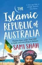 The Islamic Republic of Australia ebook by Sami Shah