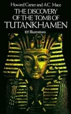 The Discovery of the Tomb of Tutankhamen ebook by Howard Carter,A. C. Mace