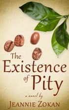 The Existence of Pity ebook by Jeannie Zokan