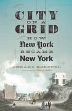 City on a Grid ebook by Gerard Koeppel