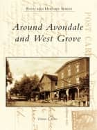 Around Avondale and West Grove ebook by Dolores I. Rowe