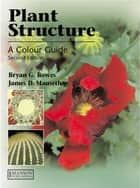 Plant Structure, Second Edition ebook by Bryan G. Bowes,James D. Mauseth