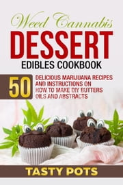 Weed Cannabis Dessert Edibles Cookbook eBook by Tasty Pots