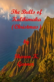 The Bulls of Kalikimaka (Christmas) ebook by Sharon K. Garner