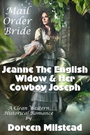 Mail Order Bride: Jeanne The English Widow & Her Cowboy Joseph (A Clean Western Historical Romance) ebook by Doreen Milstead