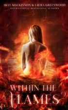 Within the Flames ebook by Skye MacKinnon, Laura Greenwood