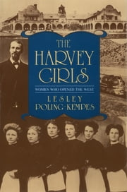 The Harvey Girls - Women Who Opened the West ebook by Lesley Poling-Kempes