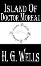 Island of Doctor Moreau ebook by H.G. Wells