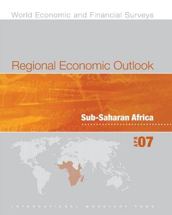 Regional Economic Outlook: Sub-Saharan African (April 2007) ebook by International Monetary Fund. African Dept.