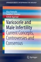 Varicocele and Male Infertility - Current Concepts, Controversies and Consensus ebook by Alaa Hamada, Sandro C. Esteves, Ashok Agarwal