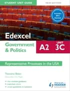 Edexcel A2 Government & Politics Student Unit Guide New Edition: Unit 3C Updated: Representative Processes in the USA ebook by Tremaine Baker