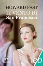 Il vento di San Francisco ebook by Howard Fast, Augusta Mattioli