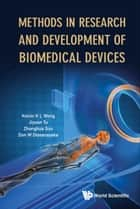 Methods in Research and Development of Biomedical Devices ebook by Kelvin K L Wong, Jiyuan Tu, Zhonghua Sun;Don W Dissanayake