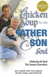 Chicken Soup for the Father and Son Soul - Celebrating the Bond That Connects Generations ebook by Jack Canfield,Mark Victor Hansen