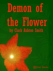 The Demon of the Flower ebook by Clark Ashton Smith