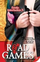 Erotic Interludes 5: Road Games ebook by Stacia Seaman, Radclyffe