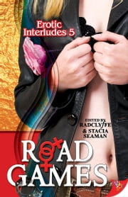 Erotic Interludes 5: Road Games ebook by Stacia Seaman,Radclyffe
