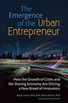 The Emergence of the Urban Entrepreneur: How the Growth of Cities and the Sharing Economy Are Driving a New Breed of Innovators ebook by Boyd Cohen, Pablo Muñoz, Richard Florida