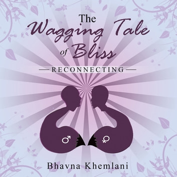 The Wagging Tale of Bliss - Reconnecting ebook by Bhavna Khemlani