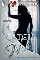 Catch Me - Brie's Submission, #3 ebook by Red Phoenix
