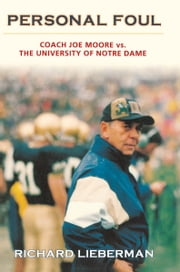 Personal Foul - Coach Joe Moore vs. The University of Notre Dame ebook by Richard Lieberman