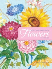 Fresh and Fabulous Flowers in Acrylic: 20 Garden Fresh Floral Designs ebook by Laure Paillex