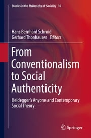 From Conventionalism to Social Authenticity - Heidegger's Anyone and Contemporary Social Theory eBook by Hans Bernhard Schmid, Gerhard Thonhauser