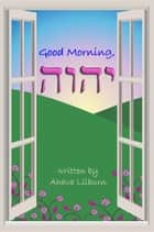 Good Morning, YHVH ebook by Minister 2 Others, Ahava Lilburn