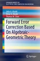 Forward Error Correction Based On Algebraic-Geometric Theory ebook by Thomas M. Chen, Jafar A. Alzubi, Omar A. Alzubi