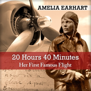 20 Hrs. 40 Mins - Our Flight in the Friendship audiobook by Amelia Earhart