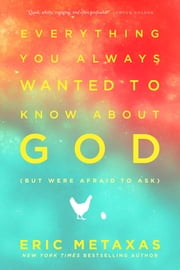 Everything You Always Wanted to Know About God (but were afraid to ask) ebook by Eric Metaxas