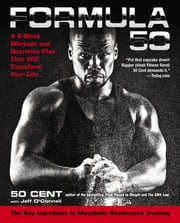 Formula 50 - A 6-Week Workout and Nutrition Plan That Will Transform Your Life ebook by Jeff O'Connell,50 Cent