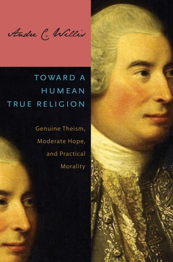 Toward a Humean True Religion - Genuine Theism, Moderate Hope, and Practical Morality ebook by Andre C. Willis