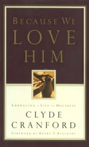 Because We Love Him - Embracing a Life of Holiness ebook by Clyde Cranford,Henry Blackaby
