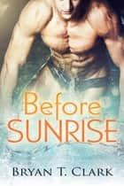 Before Sunrise ebook by Bryan T. Clark