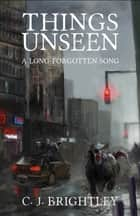 Things Unseen ebook by CJ Brightley