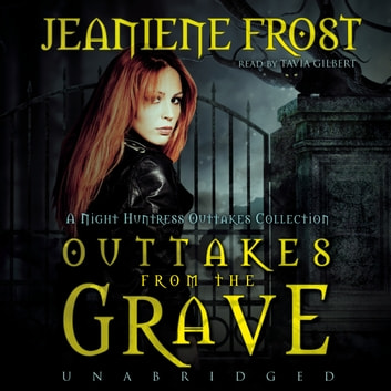 Outtakes from the Grave - A Night Huntress Outtakes Collection audiobook by Jeaniene Frost