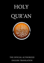 The Qur'an / Holy Quran / The Holy Quran / The Holy Koran / Al-Qur'an / Alcoran / Qur'ān / Al-Qur'ān - The Official Authorized English Translation ebook by Kobo.Web.Store.Products.Fields.ContributorFieldViewModel