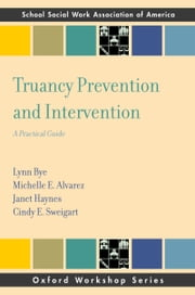 Truancy Prevention and Intervention: A Practical Guide ebook by Lynn Bye,Michelle E. Alvarez,Janet Haynes,Sweigart