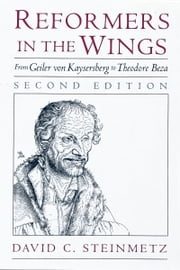 Reformers in the Wings - From Geiler von Kaysersberg to Theodore Beza ebook by David C. Steinmetz
